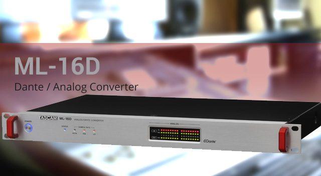 Компания Tascam расширила свой ассортимент Dante-совместимых продуктов, в него вошли два устройства: ML-32D и ML-16D.